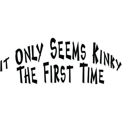 IT ONLY SEEMS KINKY THE FIRST TIME T-SHIRT Image