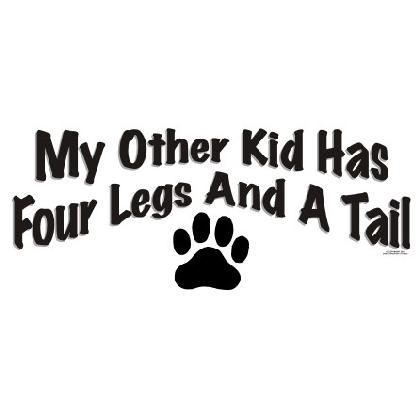 MY OTHER KID HAS FOUR LEGS AND A TAIL T-SHIRT Image