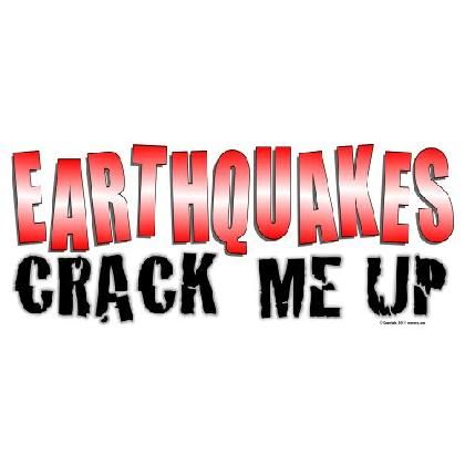 EARTHQUAKES CRACK ME UP T-SHIRT Image