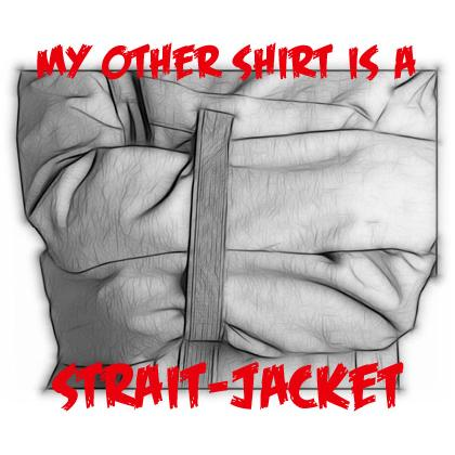 MY OTHER SHIRT IS A STRAIT-JACKET T-SHIRT Image