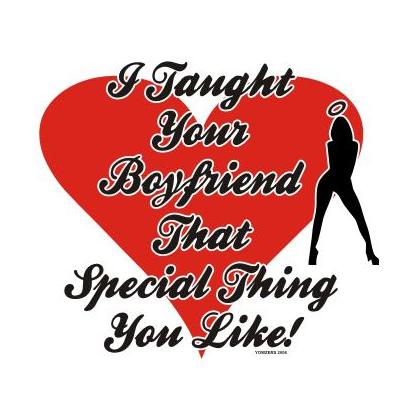 I TAUGHT YOUR BOYFRIEND THAT SPECIAL THING T-SHIRT Image