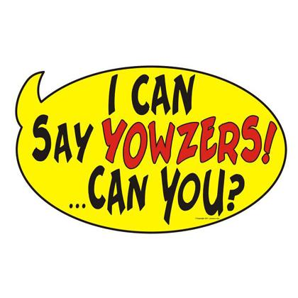 I CAN SAY YOWZERS! ...CAN YOU? T-SHIRT Image