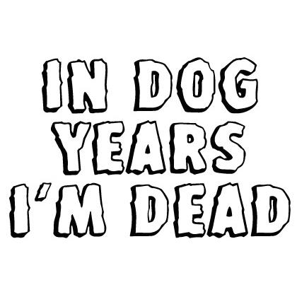 IN DOG YEARS I'M DEAD T-SHIRT Image