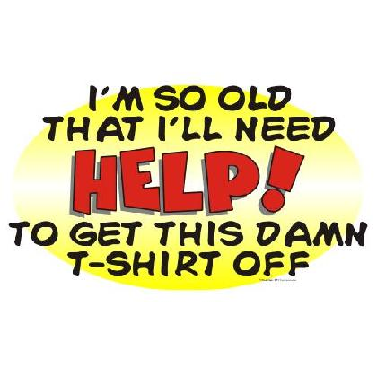 I'M SO OLD I NEED HELP T-SHIRT Image