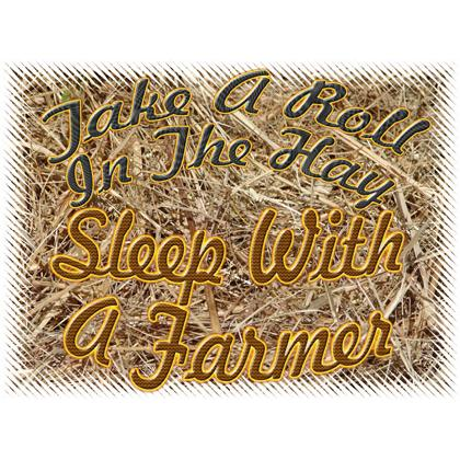 TAKE A ROLL IN THE HAY SLEEP WITH A FARMER T-SHIRT Image